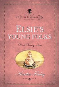 Elsies Young Folks (#25 in Original Elsie Dinsmore Collection Series)