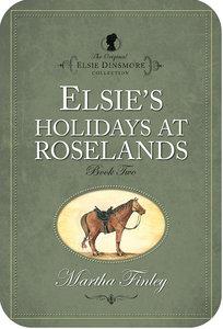 Elsies Holiday At Roselands (#02 in Original Elsie Dinsmore Collection Series)