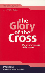 The Glory of the Cross (The Didasko Files Series)