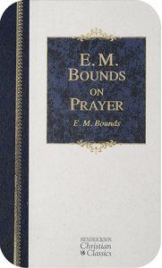 E M Bounds on Prayer (Hendrickson Christian Classics Series)