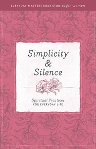 Simplicity & Silence (Everyday Matters Bible Studies For Women Series)