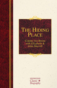 The Hiding Place (Hendrickson Classic Biography Series)