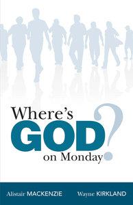 Wheres God on Monday?