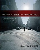 Following Jesus, the Servant King: A Biblical Theology of Covenantal Discipleship (Biblical Theology For Life Series)