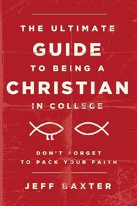 The Ultimate Guide to Being a Christian in College