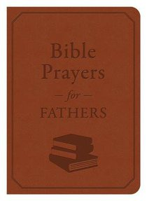Bible Prayers For Fathers (A Devotional)