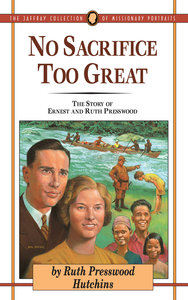 No Sacrifice Too Great (#07 in Jaffray Collection Of Missionary Portraits Series)