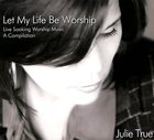 Let My Life Be Worship (Soaking Music Series)