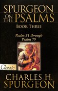 Pgc: Spurgeon on the Psalms #03: Psalm 51-79 (#03 in Spurgeon On The Psalms Series)