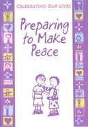 Preparing to Make Peace (Celebrating Our Lives Series)