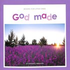God Made (Books For Little Ones Series)