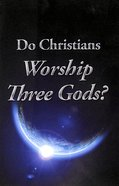Do Christians Worship Three Gods? (#105 in Gospel For All Nations Series)