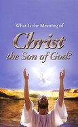 What is the Meaning of Christ the Son of God? (#104 in Gospel For All Nations Series)