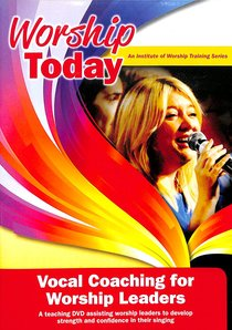 Worship Today: Vocal Coaching For Worship Leaders