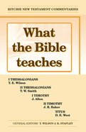 What the Bible Teaches #03: 1&2 Thessalonians, 1&2 Timothy, and Titus (#03 in Ritchie New Testament Commentaries Series)