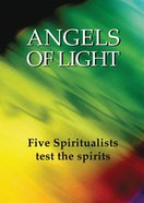 Angels of Light: Five Spiritualists Test the Spirits (Testimony Booklets Series)