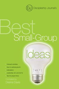 Discipleship Journals Best Small Group Ideas Volume 1