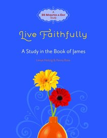 Live Faithfully - a Study in the Book of James (Fresh Life Series)
