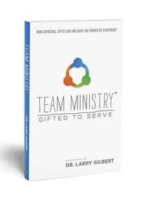 Team Ministry Gifted to Serve: How Spiritul Gifts Can Unleash the Power of Everyday