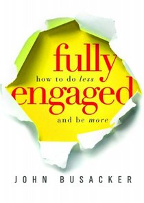 Fully Engaged: How to Do Less and Be More