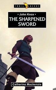 John Knox: The Sharpened Sword