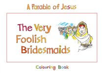 The Parable of Jesus: Very Foolish Bridesmaids (Colouring Book) (Bible Heroes Coloring Book Series)