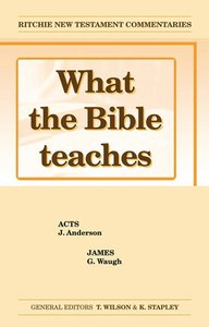 What the Bible Teaches #09: Acts and James (#09 in Ritchie New Testament Commentaries Series)
