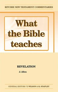 What the Bible Teaches #10: Revelation (#10 in Ritchie New Testament Commentaries Series)