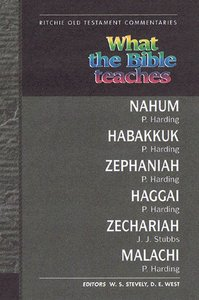 What the Bible Teaches #07: Nahum, Habakkuk, Zephaniah, Haggai, Zechariah, Malachi (#7 in Ritchie Old Testament Commentaries Series)
