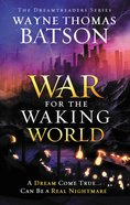 The War For the Waking World (#03 in Dreamtreaders Series)