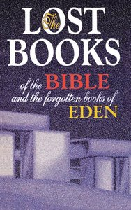 Lost Books of the Bible & the Forgotten Books of Eden