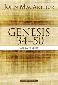 Genesis 34-50: Jacob and Egypt (#03 in Macarthur Bible Study Series)