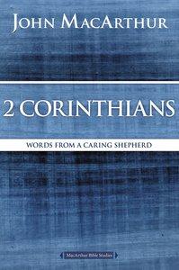2 Corinthians: Words From a Caring Shepherd (Macarthur Bible Study Series)