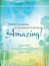 Signature Journal: Today is Going to Be Ridiculously Amazing!
