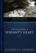 Developing a Servants Heart: Give of Yourself and Receive From God (Life Principles Study Series)