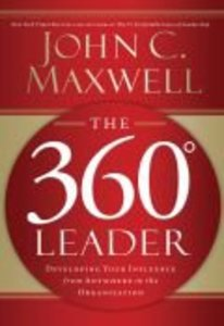 The 360 Degree Leader: Developing Your Influence From Anywhere in the Organisation