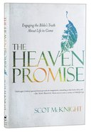 Heaven Promise, The: Engaging The Bibles Truth About Life to Come