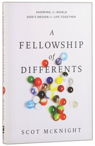 The Fellowship of Differents: Showing the World Gods Design For Life Together