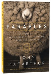 Parables: The Mysteries of Gods Kingdom Revealed Through the Stories Jesus Told