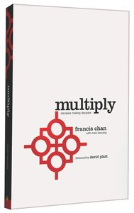Multiply: Disciple-Making For Ordinary People