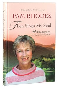 Then Sings My Soul: Relections on 40 Favourite Hymns