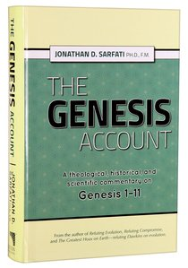The Genesis Account: A Theological, Historical and Scientific Commentary on Genesis 1-11