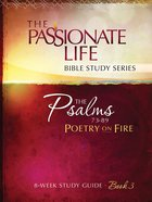 Psalms - Poetry on Fire (The Passionate Life Bible Study Series)
