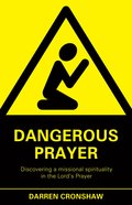 Dangerous Prayer: Discovering A Missional Spirituality in the Lords Prayer