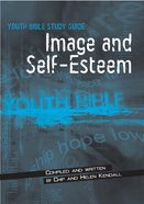 Image and Self-Esteem (Youth Bible Study Guide Series)