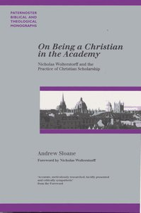 On Being a Christian in the Academy (Paternoster Biblical & Theological Monographs Series)