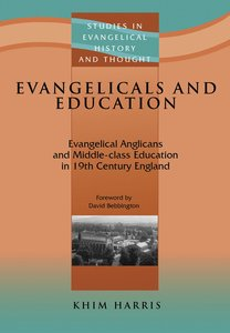 Evangelicals and Education (Studies In Evangelical History & Thought Series)