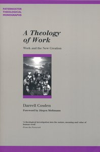 A Theology of Work (Paternoster Biblical & Theological Monographs Series)