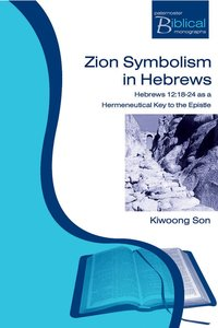 Zion Symbolism in Hebrews (Paternoster Biblical Monographs Series)