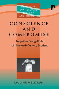 Conscience and Compromise (Studies In Evangelical History & Thought Series)